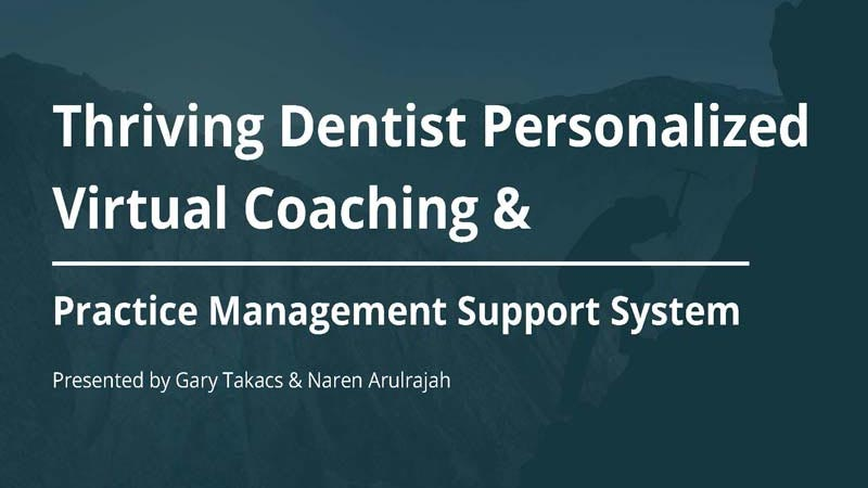 Thriving Dentist Personalized Virtual Coaching & Practice Management Support System With Gary Takacs