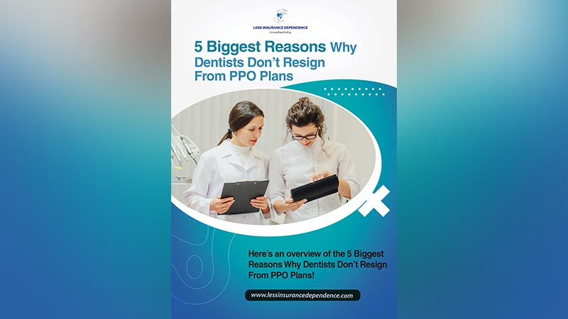 Freebie - The 5 Biggest Reasons Why Dentists Don't Resign From PPO Plans
